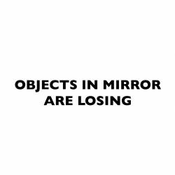 Objects in Mirror are Losing | VINYL STICKER