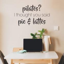 Pilates? I Thought You Said Pie and Lattes | VINYL STICKER